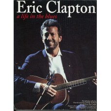 Eric Clapton a Life in the Blues